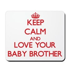 Keep Calm and Love your Baby Brother Mousepad