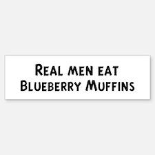 Men eat Blueberry Muffins Bumper Bumper Bumper Sticker