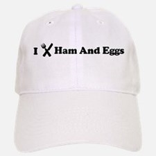 I Eat Ham And Eggs Baseball Baseball Cap