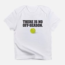 There is no off season - tennis Infant T-Shirt