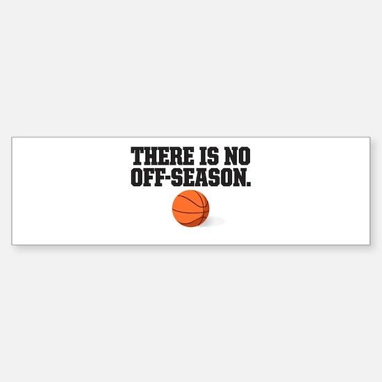 There is no off season - basketball Bumper Bumper Bumper Sticker