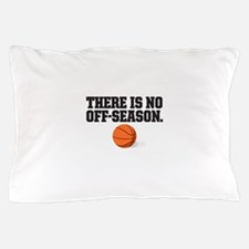 There is no off season - basketball Pillow Case