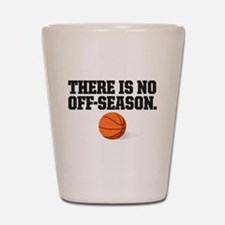There is no off season - basketball Shot Glass