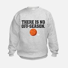 There is no off season - basketball Sweatshirt