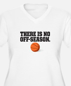 There is no off season - basketball Plus Size T-Sh