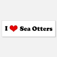 I Love Sea Otters Bumper Bumper Bumper Sticker