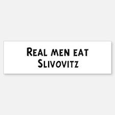 Men eat Slivovitz Bumper Bumper Bumper Sticker