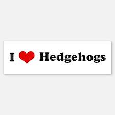 I Love Hedgehogs Bumper Bumper Bumper Sticker