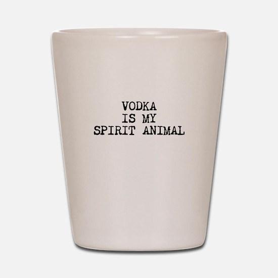 Vodka is my spirit animal Shot Glass