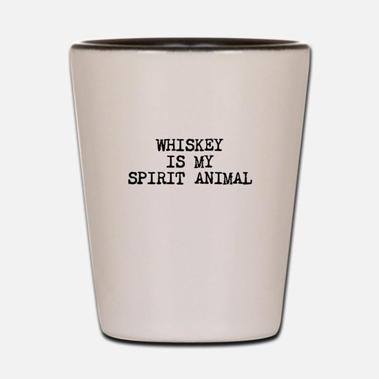 Whiskey is my spirit animal Shot Glass
