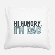 Hi Hungry Im Dad Square Canvas Pillow