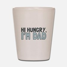 Hi Hungry Im Dad Shot Glass