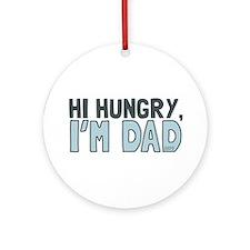 Hi Hungry Im Dad Ornament (Round)