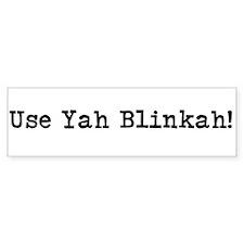 Use Yah Blinkah! Bumper Bumper Sticker