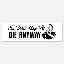Die Anyway Bumper Bumper Sticker