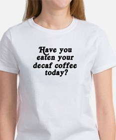 decaf coffee today Women's T-Shirt
