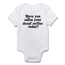 decaf coffee today Infant Bodysuit