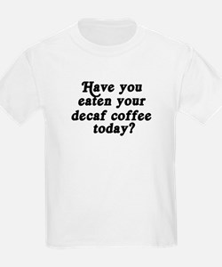 decaf coffee today T-Shirt