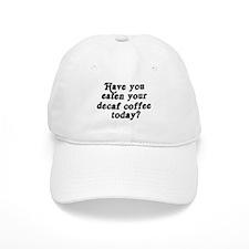 decaf coffee today Baseball Baseball Cap