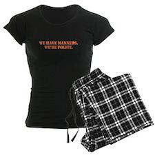 We have manners. We're polite. Orange text. Pajama