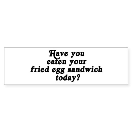fried egg sandwich today Bumper Sticker