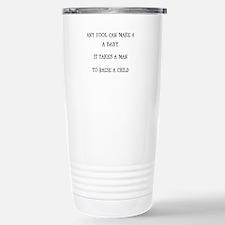 It Takes a Man to Raise a CHild Travel Mug