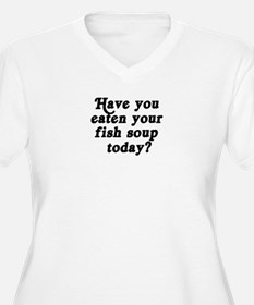 fish soup today T-Shirt
