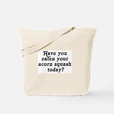 acorn squash today Tote Bag