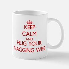 Keep Calm and HUG your Nagging Wife Mugs