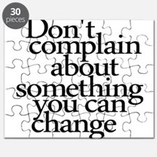 Dont Complain About Something You Can Change Puzzl