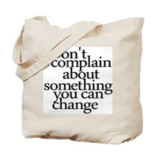 Dont Complain About Something You Can Change Tote
