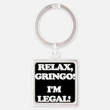 Relax Gringo Im Legal! Keychains