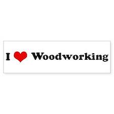 I Love Woodworking Bumper Bumper Sticker