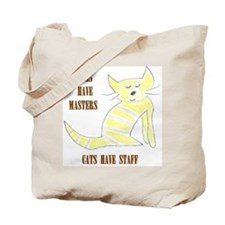 Dogs have masters, cats have staff Tote Bag