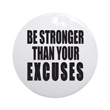 BE STRONGER THAN YOUR EXCUSES Ornament (Round)
