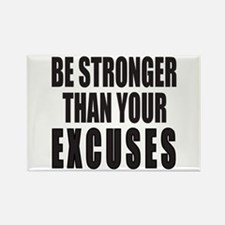 BE STRONGER THAN YOUR EXCUSES Rectangle Magnet