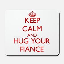 Keep Calm and HUG your Fiance Mousepad