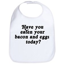 bacon and eggs today Bib