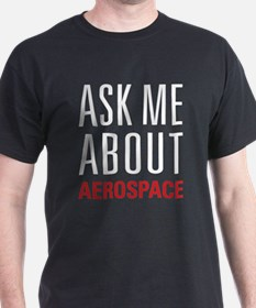 Aerospace - Ask Me About T-Shirt