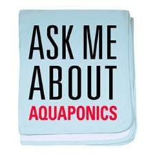 Aquaponics - Ask Me About baby blanket