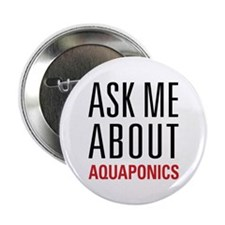 "Aquaponics - Ask Me About 2.25"" Button"
