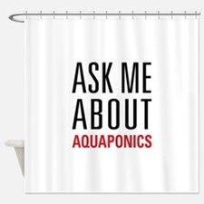 Aquaponics - Ask Me About Shower Curtain