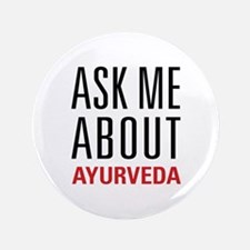 "Ayurveda - Ask Me About 3.5"" Button"