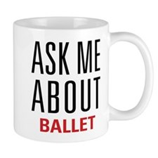 Ballet - Ask Me About Small Mug