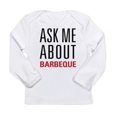 Barbeque - Ask Me About Long Sleeve Infant T-Shirt