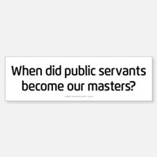Public Servants to Masters Bumper Bumper Bumper Sticker
