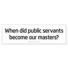 Public Servants to Masters Bumper Bumper Sticker