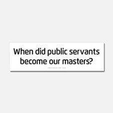 Public Servants to Masters Car Magnet 10 x 3