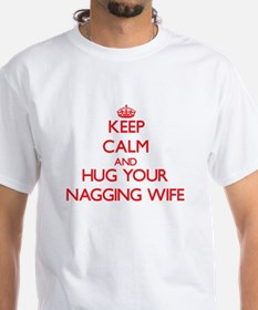 Keep Calm and HUG your Nagging Wife T-Shirt