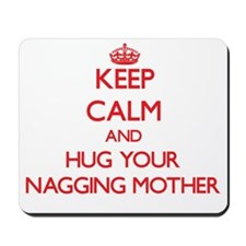 Keep Calm and HUG your Nagging Mother Mousepad